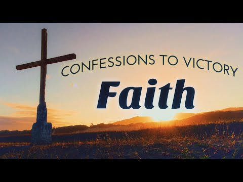 Faith - Confessions to Victory
