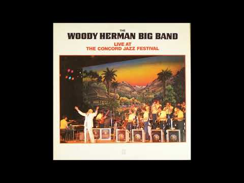 The Woody Herman Big Band ‎– Live At The Concord Jazz Festival (Full Album)