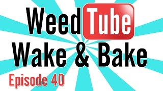WEEDTUBE WAKE & BAKE! - (Episode 40) by Strain Central