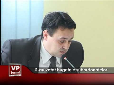 S-au votat bugetele subordonatelor