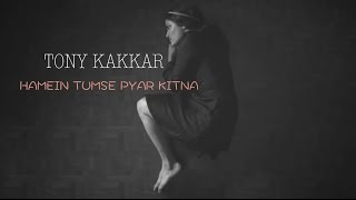 Singer, Songwriter & Composer Tony Kakkar is back with his version of the song 'Hamein Tumse Pyar Kitna'. Share if you like it...facebook.com/tonykakkarofficialreverbnation.com/tonykakkarsoundcloud.com/tonykakkartwiiter.com/tonykakkar