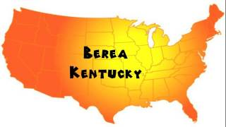Berea (KY) United States  city photo : How to Say or Pronounce USA Cities — Berea, Kentucky