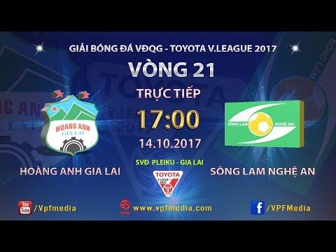 TRỰC TIẾP | HOÀNG ANH GIA LAI vs SÔNG LAM NGHỆ AN | VÒNG 21 TOYOTA V LEAGUE 2017
