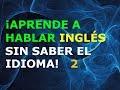 Aprende a Hablar Inglés sin Saber el Idioma 2