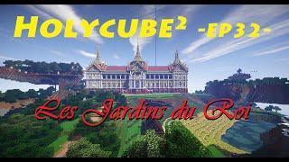 Holycube2 #32 - Les Jardins du Roi !