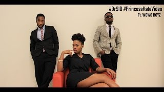 #drsid - #princesskatevideo Ft. Wowoboyz