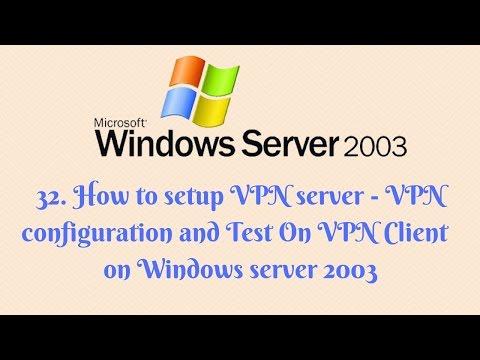 32. How to setup VPN server - VPN configuration and Test On VPN Client on Windows server 2003
