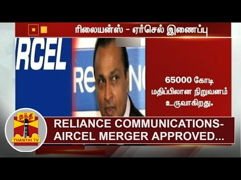 Reliance-Communications-Aircel-merger-approved-Thanthi-TV