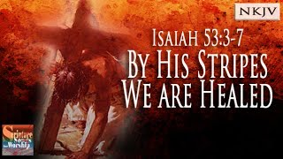 Isaiah 53:3-7 By His Stripes We Are Healed
