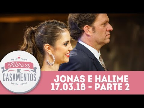 Jonas e Halime  Fábrica de Casamentos - 17.03.18 - Parte 2