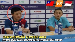 Video Tanpa Berfikir Terlebih Dulu, Pelatih China Taipei Berkata-kata Seperti Ini soal Timnas MP3, 3GP, MP4, WEBM, AVI, FLV Agustus 2018
