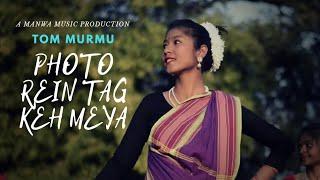Photo Rein Tag Keh Meya |  Tom Murmu | Official video