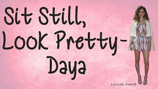 Sit Still, Look Pretty (With Lyrics) - Daya Video
