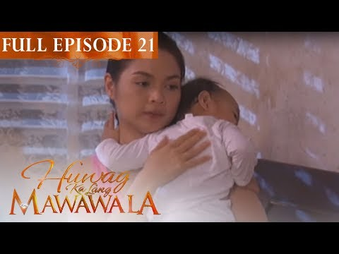 Full Episode 21 | Huwag Ka Lang Mawawala