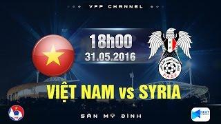 Video ĐT VIỆT NAM VS ĐT SYRIA - GIAO HỮU QUỐC TẾ 2016 | FULL MP3, 3GP, MP4, WEBM, AVI, FLV Oktober 2017
