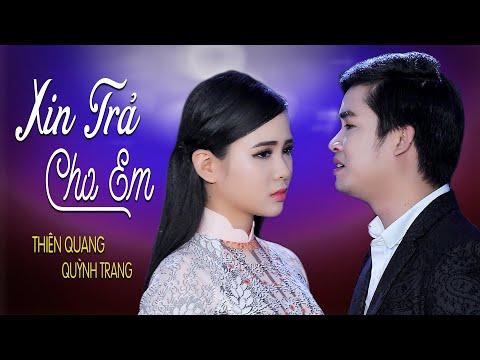 Xin Trả Cho Em - Thiên Quang ft Quỳnh Trang [MV Official] - Thời lượng: 4:36.
