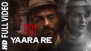 Nonton  Yaara Re  Full Video Song   Roy   Ranbir Kapoor   Arjun Rampal   Jacqueline Fernandez   T Series Film Subtitle Indonesia Streaming Movie Download