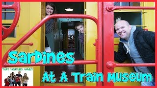 Sardines At A Train Museum - Hide and Seek / That YouTub3 Family