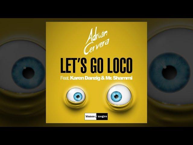 Adrian Cervera feat. Karen Danzig & Mr. Shammi - Let's Go Loco [Official]