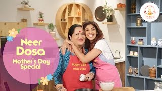 Neer Dosa| Mother's Day Special | Shilpa Shetty Kundra | Healthy Recipes | The Art Of Loving Food