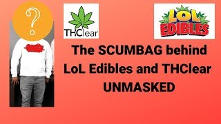 UNMASKED: The scumbag behind LoL Edibles and THClear. Part 1. by  Weeats Reviews