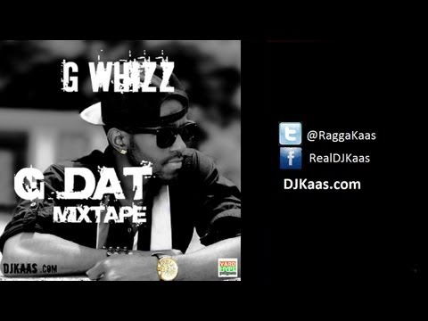 G Whizz - G DAT Mixtape [Dancehall/Reggae - May 2013] | DJ Kaas