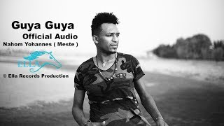 Video Ella TV - Nahom Yohannes ( Meste ) - Guya Guya  - New Eritrean Music 2017 - [  Official Audio ] MP3, 3GP, MP4, WEBM, AVI, FLV Desember 2018