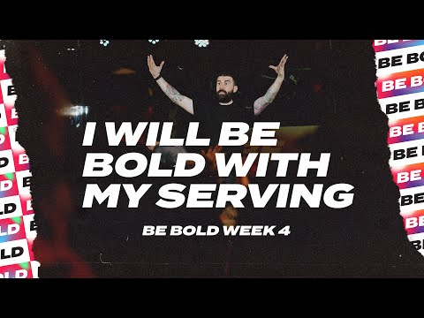 Be Bold: I Will Be Bold with My Serving