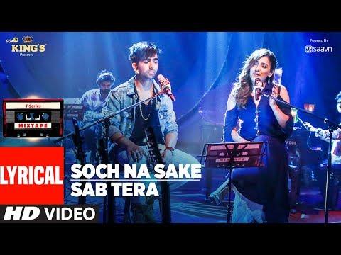 Download T-Series Mixtape: Sab Tera /Soch Na Sake Song (Lyrics)   Harrdy Sandhu & Neeti Mohan HD Mp4 3GP Video and MP3