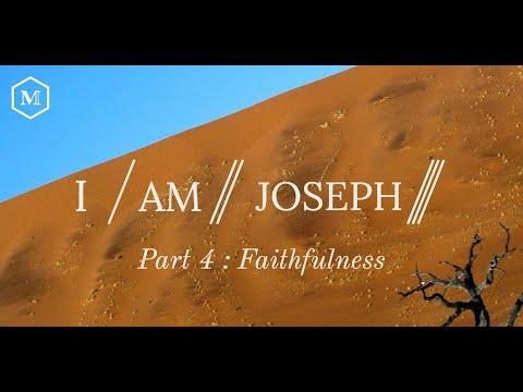 Part Four: Faithfulness // I Am Joseph // 06-09-2019