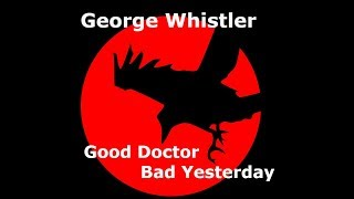 Video George Whistler - Good Doctor Bad Yesterday