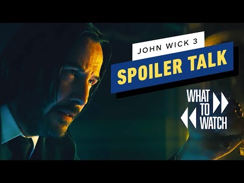 John Wick 3: SPOILER Talk - What to Watch #8