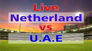 Netherlands vs United Arab Emirates, 1st Match - Live Cricket Score, Commentary Teams: United Arab Emirates (From): Rohan...