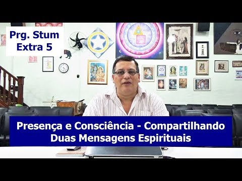 Programa Stum - Extra 5: Presença e Consciência - Compartilhando Duas Mensagens Espirituais
