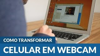 Como transformar o Celular em Webcam