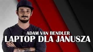 Video Adam Van Bendler - Laptop dla Janusza MP3, 3GP, MP4, WEBM, AVI, FLV Agustus 2018