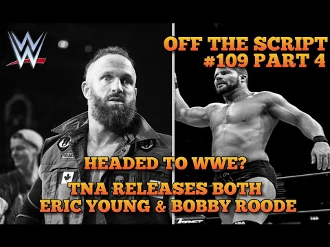 Bobby Roode And Eric Young RELEASED From TNA! Headed To WWE NXT? - WWE Off The Script #109 Part 4