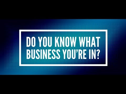 Do You Know What Business You're In?