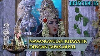 Video NawangWulan Khawatir Dengan Keadaan Tapak Musti - Nyi Roro Kidul Eps 15 MP3, 3GP, MP4, WEBM, AVI, FLV Maret 2019