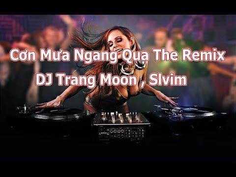 Cơn Mưa Ngang Qua The Remix - Dj Trang Moon, slimv
