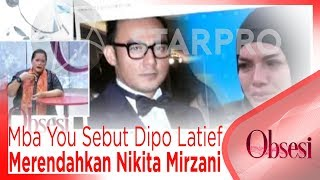 Video Mba You Sebut Dipo Latief Sangat Merendahkan Nikita Mirzani - OBSESI MP3, 3GP, MP4, WEBM, AVI, FLV Juli 2018
