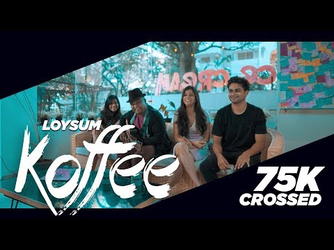 Koffee | Loysum | Anup Kr | Vasundhara Shiva Kumar | Priyanka John [Official Music Video]