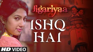 Ishq Hai Video Song | Jigariyaa