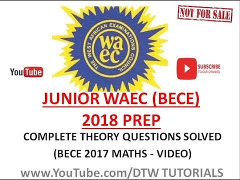 Junior WAEC 2018 Prep - Maths Theory Questions SOLVED (BECE 2017)