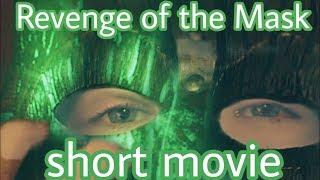 REVENGE OF THE MASK (  Short Movie )