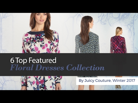 6 Top Featured Floral Dresses Collection By Juicy Couture, Winter 2017