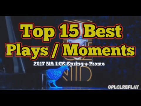 Top 15 Best Plays / Moments - 2017 NA LCS