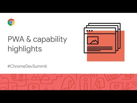PWAs and capability highlights (Chrome Dev Summit 2019)