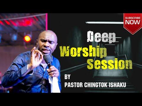 DEEP WORSHIP SESSION with pastor Chingtok ishaku