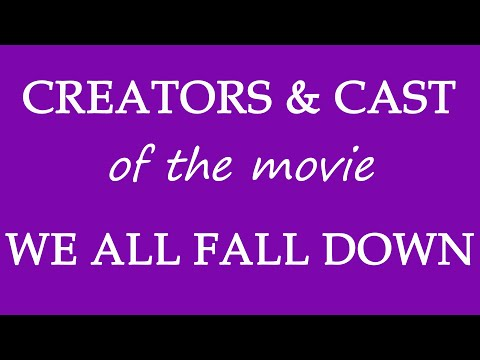 We All Fall Down (2016) Motion Picture Cast Information